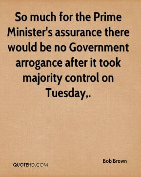 So much for the Prime Minister's assurance there would be no Government arrogance after it took majority control on Tuesday.