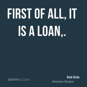 First of all, it is a loan.