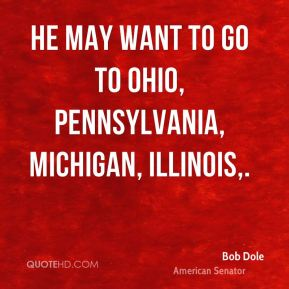 He may want to go to Ohio, Pennsylvania, Michigan, Illinois.