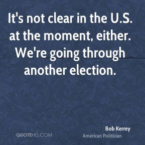 It's not clear in the U.S. at the moment, either. We're going through another election.