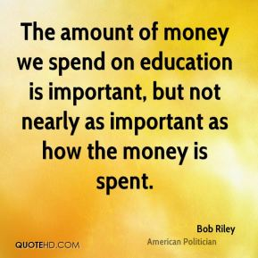 The amount of money we spend on education is important, but not nearly as important as how the money is spent.