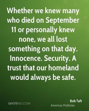 Whether we knew many who died on September 11 or personally knew none, we all lost something on that day. Innocence. Security. A trust that our homeland would always be safe.