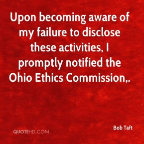 Bob Taft - Upon becoming aware of my failure to disclose these activities, I promptly notified the Ohio Ethics Commission.