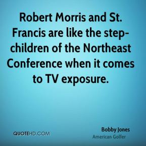 Bobby Jones - Robert Morris and St. Francis are like the step-children of the Northeast Conference when it comes to TV exposure.