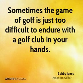 Sometimes the game of golf is just too difficult to endure with a golf club in your hands.