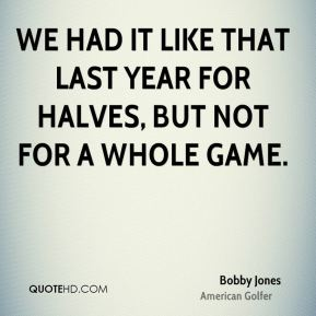 We had it like that last year for halves, but not for a whole game.