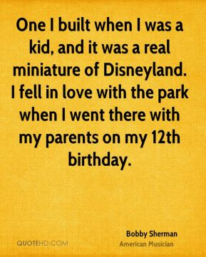 One I built when I was a kid, and it was a real miniature of Disneyland. I fell in love with the park when I went there with my parents on my 12th birthday.