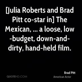 [Julia Roberts and Brad Pitt co-star in] The Mexican, ... a loose, low-budget, down-and-dirty, hand-held film.