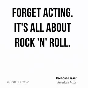 Forget acting. It's all about rock 'n' roll.