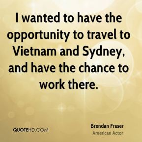 I wanted to have the opportunity to travel to Vietnam and Sydney, and have the chance to work there.