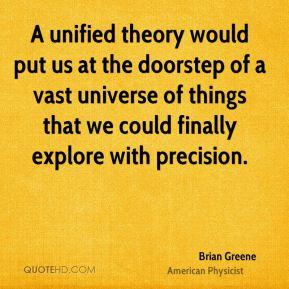 Brian Greene - A unified theory would put us at the doorstep of a vast universe of things that we could finally explore with precision.