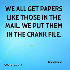 Brian Greene - We all get papers like those in the mail. We put them in the crank file.