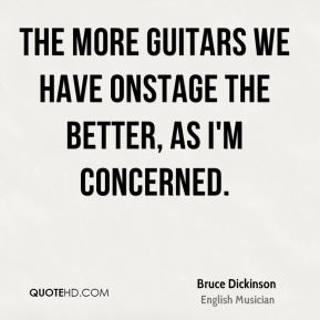 The more guitars we have onstage the better, as I'm concerned.