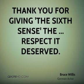 Bruce Willis - Thank you for giving 'The Sixth Sense' the ... respect it deserved.