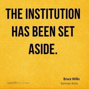 Bruce Willis - The institution has been set aside.