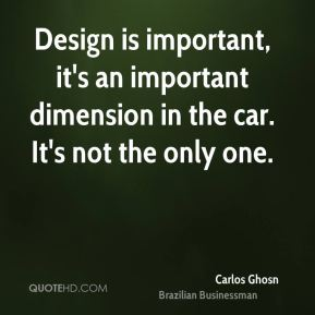 Design is important, it's an important dimension in the car. It's not the only one.