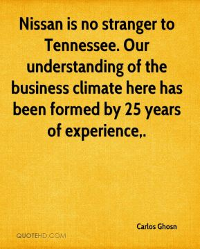 Nissan is no stranger to Tennessee. Our understanding of the business climate here has been formed by 25 years of experience.