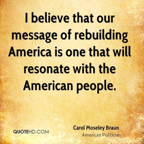 I believe that our message of rebuilding America is one that will resonate with the American people.