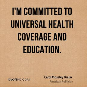I'm committed to universal health coverage and education.
