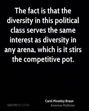 The fact is that the diversity in this political class serves the same interest as diversity in any arena, which is it stirs the competitive pot.
