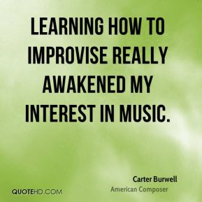 Learning how to improvise really awakened my interest in music.