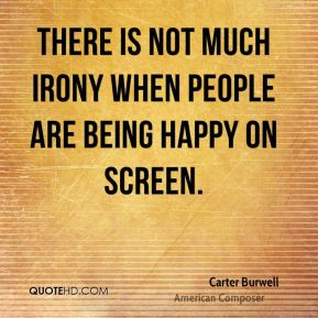 Carter Burwell - There is not much irony when people are being happy on screen.