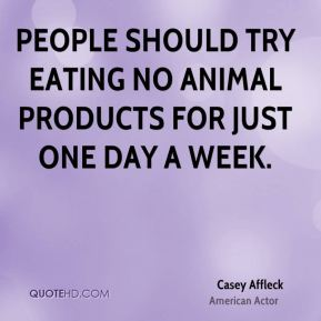 People should try eating no animal products for just ONE DAY a week.