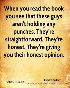 Charles Barkley - When you read the book you see that these guys aren't holding any punches. They're straightforward. They're honest. They're giving you their honest opinion.