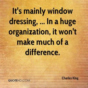 Charles King - It's mainly window dressing, ... In a huge organization, it won't make much of a difference.