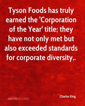 Charles King - Tyson Foods has truly earned the 'Corporation of the Year' title; they have not only met but also exceeded standards for corporate diversity.