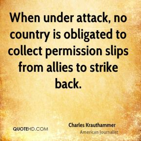 When under attack, no country is obligated to collect permission slips from allies to strike back.