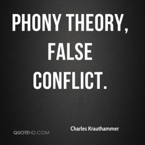 Charles Krauthammer - Phony Theory, False Conflict.