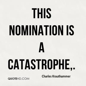 This nomination is a catastrophe.