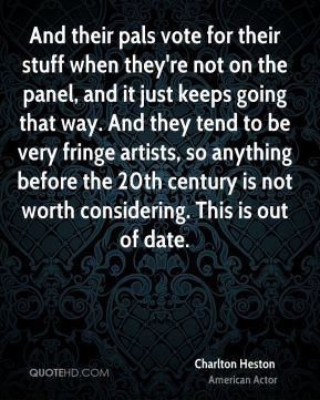 And their pals vote for their stuff when they're not on the panel, and it just keeps going that way. And they tend to be very fringe artists, so anything before the 20th century is not worth considering. This is out of date.