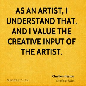 As an artist, I understand that, and I value the creative input of the artist.