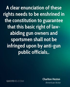 A clear enunciation of these rights needs to be enshrined in the constitution to guarantee that this basic right of law-abiding gun owners and sportsmen shall not be infringed upon by anti-gun public officials.
