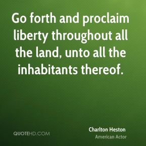 Go forth and proclaim liberty throughout all the land, unto all the inhabitants thereof.