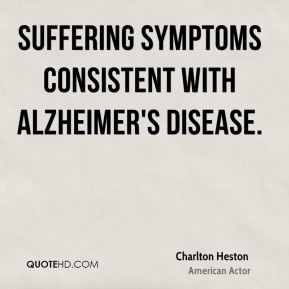 Charlton Heston - suffering symptoms consistent with Alzheimer's disease.