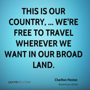 This is our country, ... We're free to travel wherever we want in our broad land.