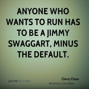 Chevy Chase - Anyone who wants to run has to be a Jimmy Swaggart, minus the default.