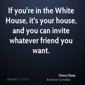 If you're in the White House, it's your house, and you can invite whatever friend you want.