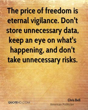 Chris Bell - The price of freedom is eternal vigilance. Don't store unnecessary data, keep an eye on what's happening, and don't take unnecessary risks.