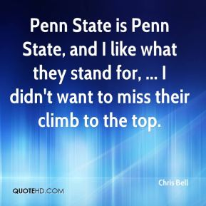 Penn State is Penn State, and I like what they stand for, ... I didn't want to miss their climb to the top.