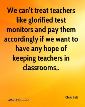We can't treat teachers like glorified test monitors and pay them accordingly if we want to have any hope of keeping teachers in classrooms.