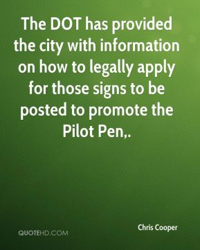 Chris Cooper - The DOT has provided the city with information on how to legally apply for those signs to be posted to promote the Pilot Pen.