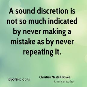 A sound discretion is not so much indicated by never making a mistake as by never repeating it.