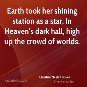 Christian Nestell Bovee - Earth took her shining station as a star, In Heaven's dark hall, high up the crowd of worlds.