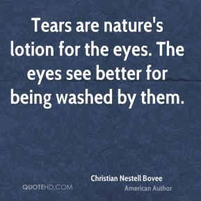 Tears are nature's lotion for the eyes. The eyes see better for being washed by them.