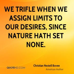 We trifle when we assign limits to our desires, since nature hath set none.