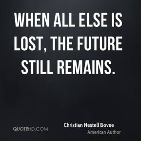 When all else is lost, the future still remains.